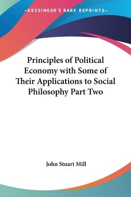 Principles of Political Economy with Some of Their Applications to Social Philosophy: pt.2