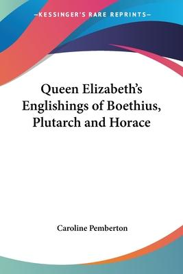Queen Elizabeth's Englishings of Boethius, Plutarch and Horace