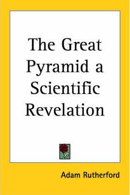 The Great Pyramid a Scientific Revelation