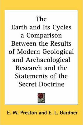 The Earth and Its Cycles a Comparison Between the Results of Modern Geological and Archaeological Research and the Statements of the Secret Doctrine