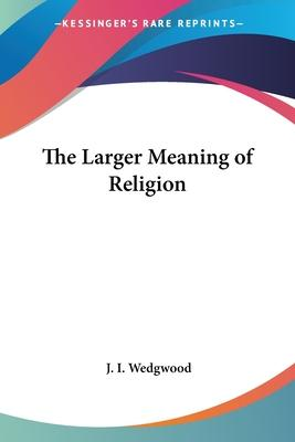 The Larger Meaning of Religion