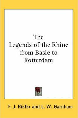 The Legends of the Rhine from Basle to Rotterdam
