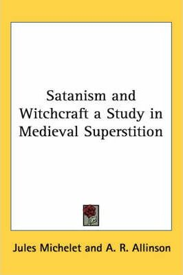 Satanism and Witchcraft a Study in Medieval Superstition