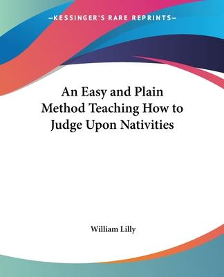 An Easy and Plain Method Teaching How to Judge Upon Nativities