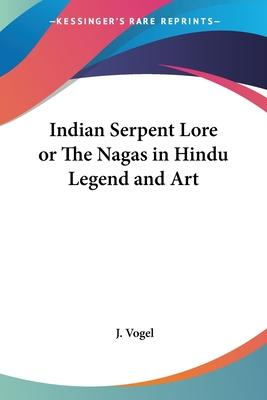 Indian Serpent Lore or The Nagas in Hindu Legend and Art