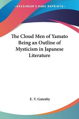 The Cloud Men of Yamato Being an Outline of Mysticism in Japanese Literature