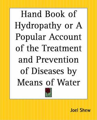 Handbook of Hydropathy or a Popular Account of the Treatment and Prevention of Diseases by Means of Water