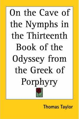 On the Cave of the Nymphs in the Thirteenth Book of the Odyssey from the Greek of Porphyry