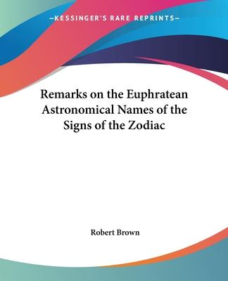 Remarks on the Euphratean Astronomical Names of the Signs of the Zodiac