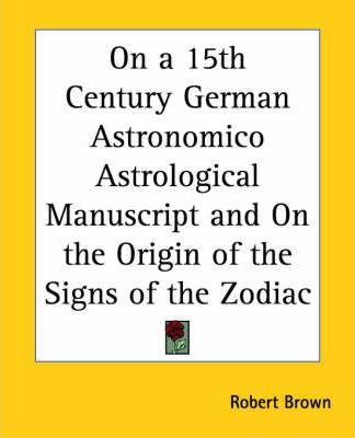 On a 15th Century German Astronomico Astrological Manuscript and on the Origin of the Signs of the Zodiac