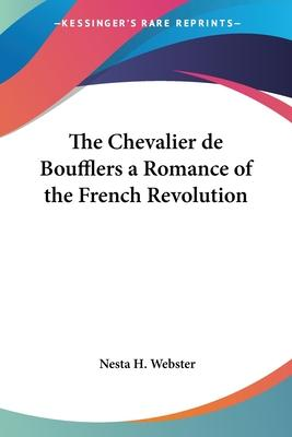 The Chevalier De Boufflers a Romance of the French Revolution