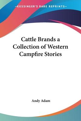 Cattle Brands a Collection of Western Campfire Stories