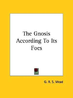 The Gnosis According to Its Foes