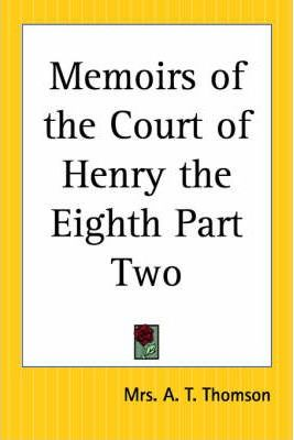 Memoirs of the Court of Henry the Eighth Part Two
