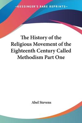 The History of the Religious Movement of the Eighteenth Century Called Methodism Part One