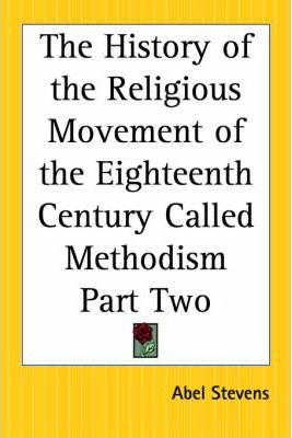 The History of the Religious Movement of the Eighteenth Century Called Methodism Part Two