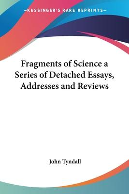 Fragments of Science a Series of Detached Essays, Addresses and Reviews