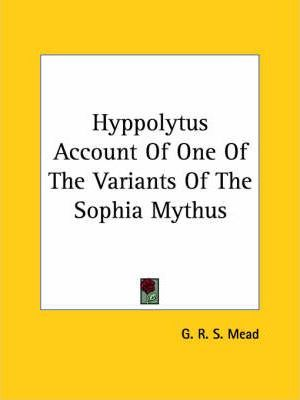 Hyppolytus Account of One of the Variants of the Sophia Mythus