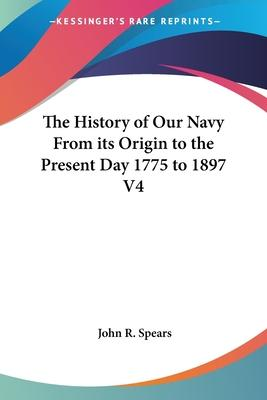 The History of Our Navy From Its Origin to the Present Day 1775 to 1897 V4