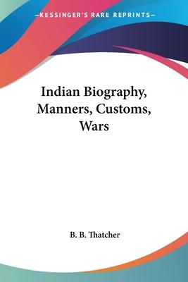 Indian Biography, Manners, Customs, Wars