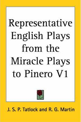 Representative English Plays from the Miracle Plays to Pinero V1