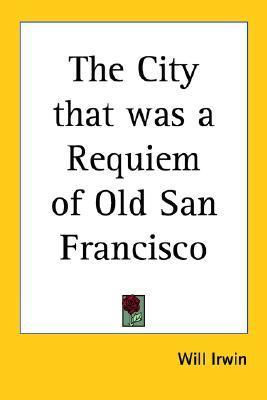 The City That Was a Requiem of Old San Francisco