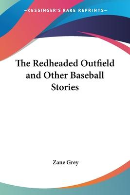 The Redheaded Outfield and Other Baseball Stories
