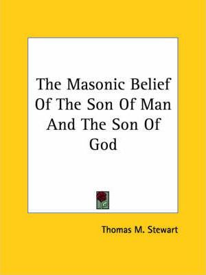 The Masonic Belief of the Son of Man and the Son of God