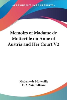 Memoirs of Madame De Motteville on Anne of Austria and Her Court V2
