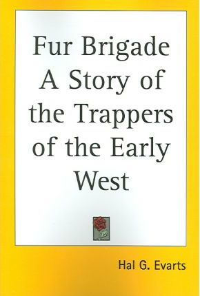 Fur Brigade A Story of the Trappers of the Early West