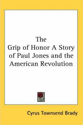 The Grip of Honor A Story of Paul Jones and the American Revolution