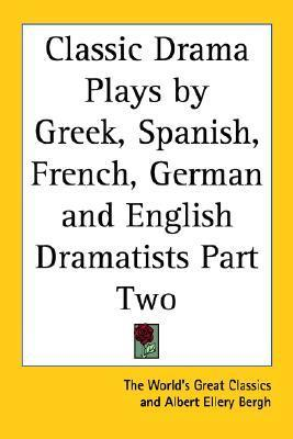 Classic Drama Plays by Greek, Spanish, French, German and English Dramatists Part Two