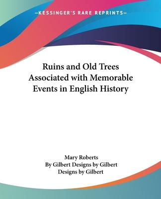 Ruins and Old Trees Associated with Memorable Events in English History