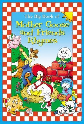The Big Book of Mother Goose and Friends Rhymes