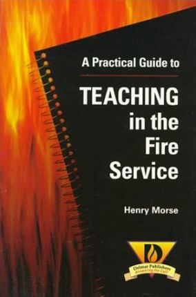 A Practical Guide to Teaching in the Fire Service