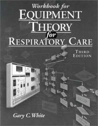 Workbook for Equipment Theory for Respiratory Care