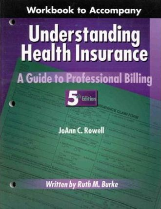 Workbook to Accompany Understanding Health Insurance : a Guide to Professional Billing, 5th Edition
