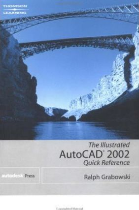 The Illustrated AutoCAD 2002 Quick Reference Guide