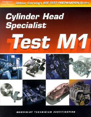 ASE Test Preparation for Engine Machinists: Cylinder Head Specialist, Gas or Diesel Test M1