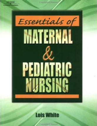 Essentials of Maternal and Pediatric Nursing