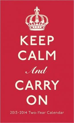 Keep Calm and Carry On 2013 - 2014 Two-Year Calendar