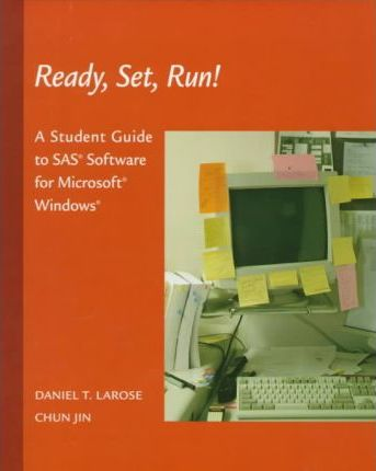 Ready, Set, Run! A Student Guide to SAS Software for Microsoft Windows