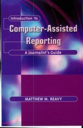 Introduction to Computer-Assisted Reporting