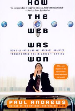 How the Web Was Won: How Bill Gates and His Internet Idealists Transformed the Microsoft Empire