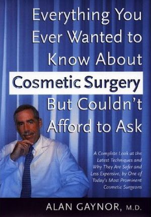 Everything You Ever Wanted to Know about Cosmetic Surgery but Couldn't Afford Ask