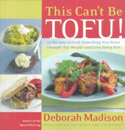 This Can't be Tofu : 75 Recipes to Cook Something You Never Thought You Would
