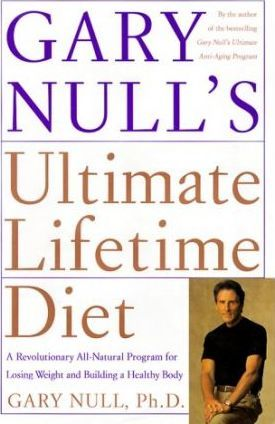 Gary Null's Ultimate Lifetime Diet : A Revolutionary All-Natural Program for Losing Weight and Building a Healthy Body – Gary Null