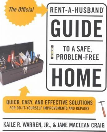 The Official Rent-a-Husband Guide to a Safe, Problem-Free Home