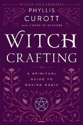 Witch Crafting : A Spiritual Guide to Making Magic
