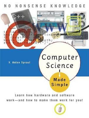 Computer Science Made Simple  Learn How Hardware and Software Work-- And How to Make Them Work for You!